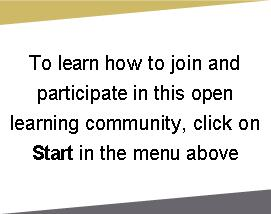 Image says: To learn how to join and participate in this open learning community, click on Start in the menu above.